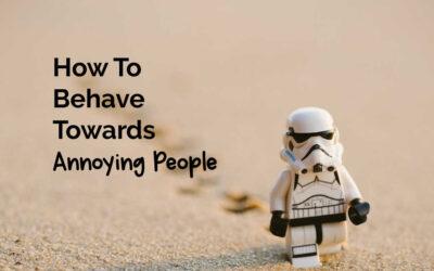 Behaviour Towards Annoying People